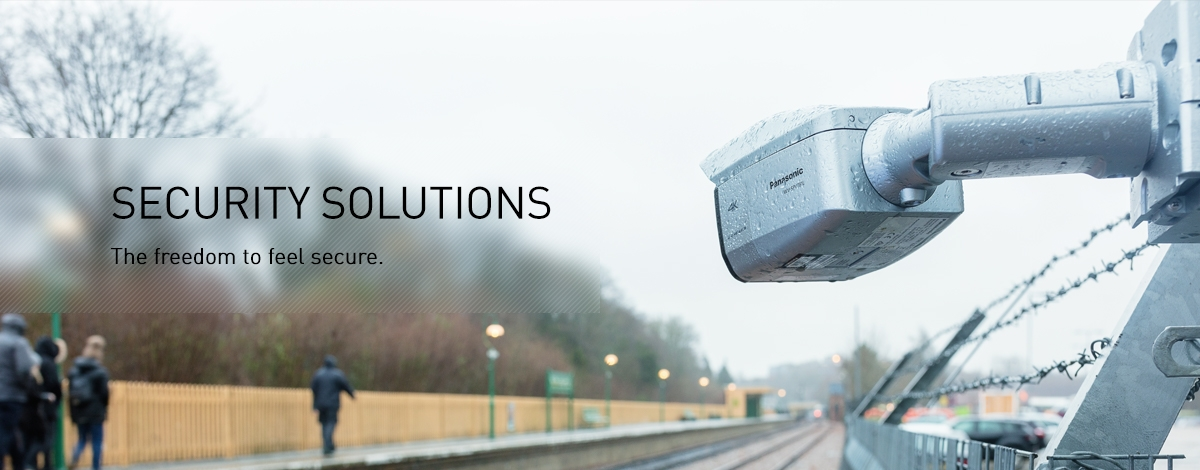 Freedom to feel Secure - Panasonic Security, CCTV and Video Surveillance